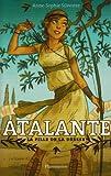 echange, troc Anne-Sophie Silvestre - Atalante : La fille de la déesse