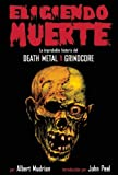 img - for Eligiendo Muerte: La improbable historia del death metal y grindcore (Spanish Edition) book / textbook / text book