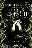 Le Prix de la magie, tome 1 : L\'Epreuve par Kathleen duey