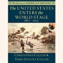 The United States Enters the World Stage: From the Alaska Purchase through World War I, 1867–1919 (       UNABRIDGED) by Christopher Collier, James Lincoln Collier Narrated by Jim Manchester