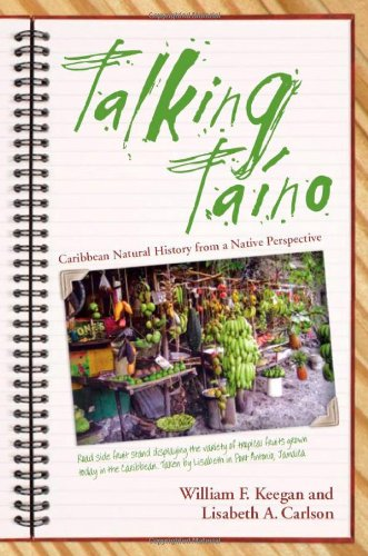Talking Taino: Caribbean Natural History from a Native Perspective (Caribbean Archaeology and Ethnohistory)