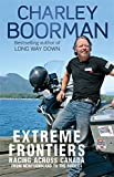 Extreme Frontiers: Racing Across Canada from Newfoundland to the Rockies Charley Boorman