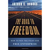 The Road to Freedom: How to Win the Fight for Free Enterprise ~ Arthur C. Brooks