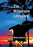 The Millionaire Lifeguard: A Proven Financial Plan For Debt Free Living