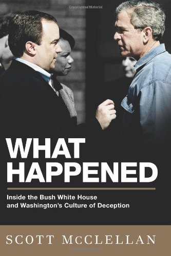 What Happened: Inside the Bush White House and Washington's Culture of Deception Picture