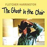 Fletcher Harrington Ghost in the Choir