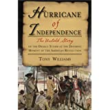 Hurricane of Independence: The Untold Story of the Deadly Storm at the Deciding Moment of the American Revolution ~ Tony Williams