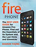 Fire Phone: The Best User Guide for Amazon Fire Phone. Find out the Essentials of its System and the Last Hints and Tricks (Fire Phone, Fire Phone Books, fire phone case)