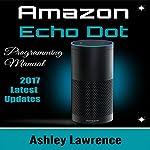 Amazon Echo Dot: Programming Guide 2017 Latest Updates | Ashley Lawrence