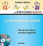 Der Psychocoach 8: Zu viel Erziehung schadet! Wie Sie Ihre Kinder stressfrei begleiten. Mit Starthilfe-CD