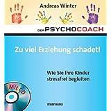 """Der Psychocoach 8: Zu viel Erziehung schadet! Wie Sie Ihre Kinder stressfrei begleiten. Mit Starthilfe-CDvon """"Andreas Winter"""""""