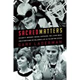 Sacred Matters: Celebrity Worship, Sexual Ecstasies, the Living Dead and Other Signs of Religious Life in the United