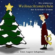 Die schönsten Weihnachtsmärchen der Gebrüder Grimm (       ungekürzt) von Brüder Grimm Gesprochen von: Ernst-August Schepmann