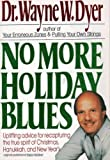 No more holiday blues: Uplifting advice for recapturing the true spirit of Christmas, Hanukkah, and New Year's (006097351X) by Dyer, Wayne W