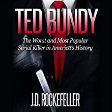 Ted Bundy: The Worst and Most Popular Serial Killer in America's History: J.D. Rockefeller's Book Club Audiobook by J. D. Rockefeller Narrated by Millian Quinteros