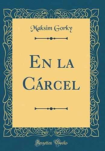En la Cárcel (Classic Reprint)  [Gorky, Maksim] (Tapa Dura)