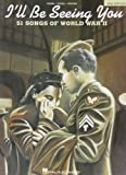 Ill Be Seeing You: 51 Songs of World War II