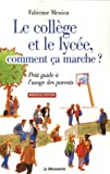 Le coll�ge et le lyc�e, comment �a marche ? : Petit guide � l'usage des parents