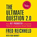The Ultimate Question 2.0 (Revised and Expanded Edition): How Net Promoter Companies Thrive in a Customer-Driven World (       UNABRIDGED) by Fred Reichheld, Rob Markey Narrated by Walter Dixon