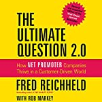 The Ultimate Question 2.0 (Revised and Expanded Edition): How Net Promoter Companies Thrive in a Customer-Driven World | Fred Reichheld,Rob Markey