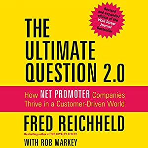 The Ultimate Question 2.0 (Revised and Expanded Edition): How Net Promoter Companies Thrive in a Customer-Driven World | [Fred Reichheld, Rob Markey]