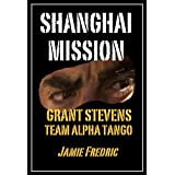 Shanghai Mission (Navy SEAL Grant Stevens - Book 6)