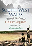 South West Wales: Vol 2 Pembrokeshire (Through the Lens of Harry Squibbs)