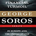 Financial Turmoil in Europe and the United States Audiobook by George Soros Narrated by Matthew Dudley