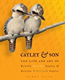 img - for Cayley and Son: The Life and Art of Neville Henry Cayley and Neville William Cayley book / textbook / text book