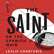 The Saint on the Spanish Main: The Saint, Book 30 (       UNABRIDGED) by Leslie Charteris Narrated by John Telfer