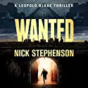 Wanted: A Leopold Blake Thriller , Book 1 (       UNABRIDGED) by Nick Stephenson Narrated by Artie Artie Sievers