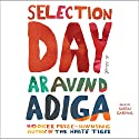 Selection Day: A Novel Audiobook by Aravind Adiga Narrated by Sartaj Garewal