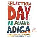 Selection Day: A Novel Audiobook by Aravind Adiga Narrated by Sartaj Garewal