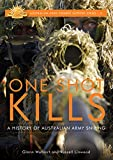 One Shot Kills: A history of Australian Army sniping (Australian Army Combat Support Series Book 2)