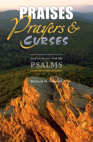 Praises Prayers & Curses (Conversations with the Psalms), Richard H. Schmidt
