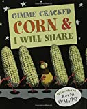 Gimme Cracked Corn and I Will Share