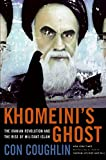 Khomeini's Ghost: The Iranian Revolution And The Rise Of Militant