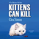 Kittens Can Kill: The Pru Marlowe Pet Noir Series, Book 5   Clea Simon