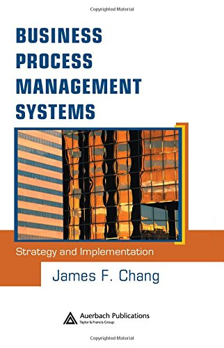 Business Process Management Systems: Strategy and Implementation, by James F. Chang