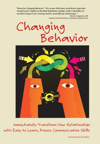 Changing Behavior: Transform Your Relationships with Easy to Learn, Proven Communication Skills