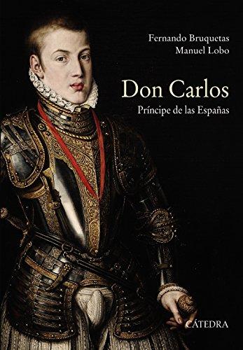 Don Carlos. Príncipe De Las Españas (Historia. Serie Mayor)