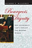 Bourgeois Dignity: Why Economics Can't Explain the Modern World (0226556743) by McCloskey, Deirdre N.