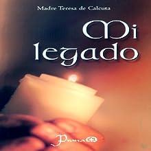 Mi legado [My Legacy] Audiobook by Madre Teresa de Calcuta Narrated by Ruben Carrillo, Maria del Carmen Aguado