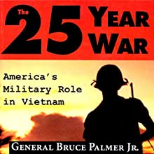 The 25-Year War: America's Military Role in Vietnam (       UNABRIDGED) by General Bruce Palmer Jr. Narrated by Gregg A. Rizzo