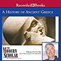 The Modern Scholar: History of Ancient Greece (       UNABRIDGED) by Eric H. Cline Narrated by Eric H. Cline