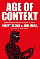 Age of Context: Mobile, Sensors, Data and the Future of Privacy (English Edition)
