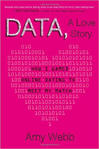 Data, A Love Story: How I Gamed Online Dating to Meet My Match written by Amy Webb