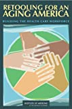 51a0HNaFvzL. SL160  Retooling for an Aging America: Building the Health Care Workforce