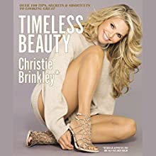 Timeless Beauty: Over 100 Tips, Secrets, and Shortcuts to Looking Great | Livre audio Auteur(s) : Christie Brinkley Narrateur(s) : Christie Brinkley