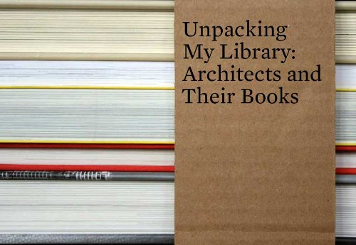 Unpacking My Library: Architects and Their Books (Unpacking My Library Series)
